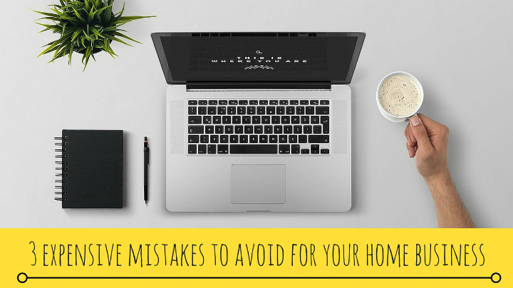 3 Expensive Mistakes To Avoid For Your Home Business-sml720